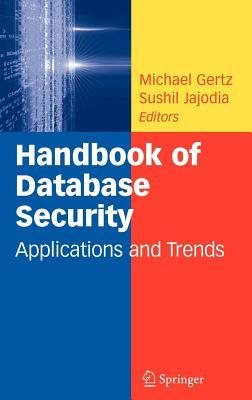 Handbook of Database Security: Applications and Trends  by  Michael Gertz