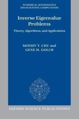 Inverse Eigenvalue Problems: Theory, Algorithms, and Applications. Numerical Mathematics and Scientific Computation. Moody Chu