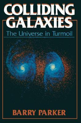 Colliding Galaxies: The Universe in Turmoil  by  Barry Parker