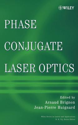 Phase Conjugate Laser Optics. Wiley Series in Lasers and Applications.  by  A. Brignon