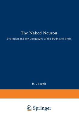 The Naked Neuron  by  Rhawn Joseph