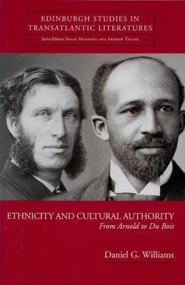 Ethnicity and Cultural Authority: From Arnold to Du Bois. Edinburgh Studies in Transatlantic Literatures.  by  Daniel G. Williams