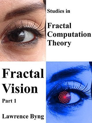 Fractal Vision. Part 1.: Studies in Fractal Computation Theory  by  Lawrence Byng
