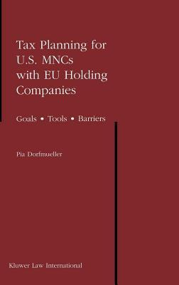Tax Planning for U.S. Mncs with Eu Holding Companies: Goals - Tools - Barriers  by  Pia Dorfmueller