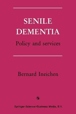 Senile Dementia: Policy and Services Bernard Ineichen