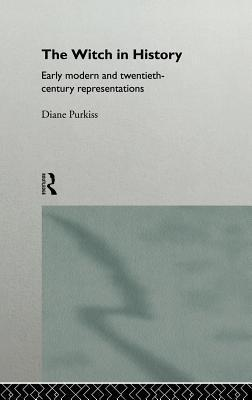 Witch in History: Early Modern and Twentieth-Century Representations Diane Purkiss