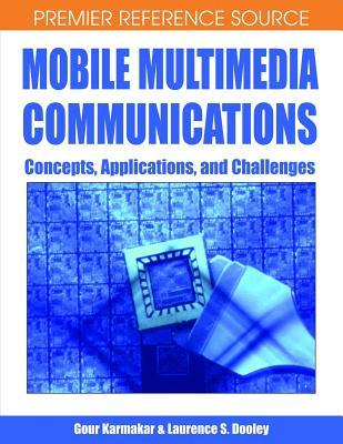 Mobile Multimedia Communications: Concepts, Applications, and Challenges  by  Gour Karmakar