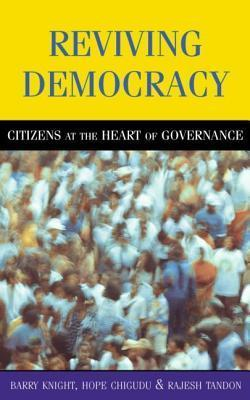 Reviving Democracy: Citizens at the Heart of Governance  by  Barry Knight