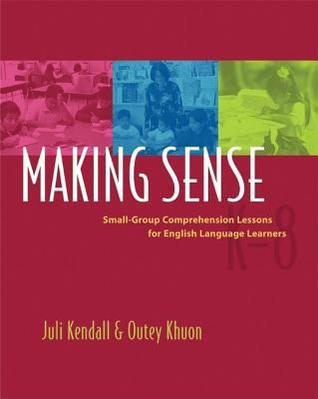 Making Sense: Small Group Comprehension Lessons for English Language Learners  by  Juli Kendall