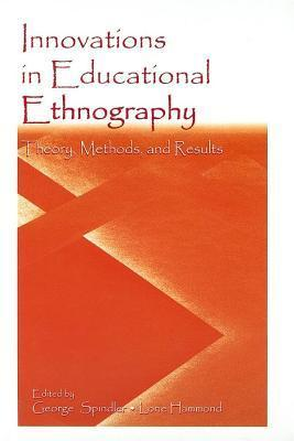 Innovations in Educational Ethnography: Theories, Methods, and Results  by  George Spindler