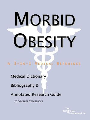 Morbid Obesity: A Medical Dictionary, Bibliography, and Annotated Research Guide to Internet References  by  Philip M. Parker