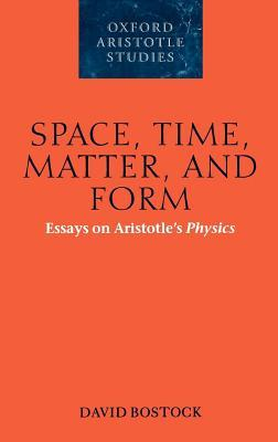 Space, Time, Matter, and Form: Essays on Aristotles Physics. Oxford Aristotle Series.  by  David Bostock