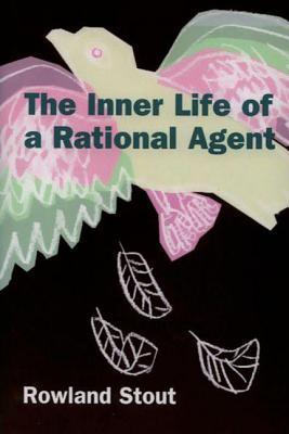 Inner Life of a Rational Agent: In Defence of Philosophical Behaviourism Rowland Stout