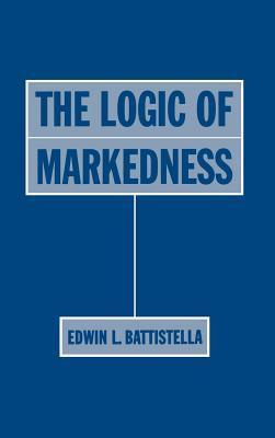 The Logic of Markedness  by  Edwin L. Battistella
