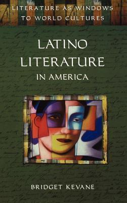 Latino Literature in America. Literature as Windows to World Cultures. Bridget Kevane