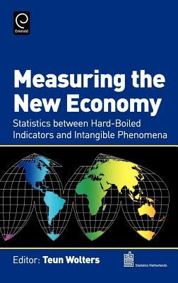 Measuring the New Economy: Statistics Between Hard-Boiled Indicators and Intangible Phenomena  by  Teun Wolters