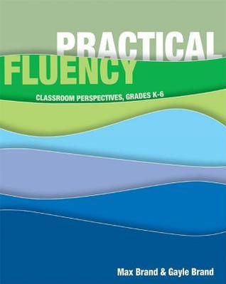 Practical Fluency: Classroom Perspectives, Grades K-6  by  Max Brand