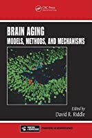 Brain Aging Models, Methods, and Mechanisms. Frontiers in Neuroscience  by  David Riddle