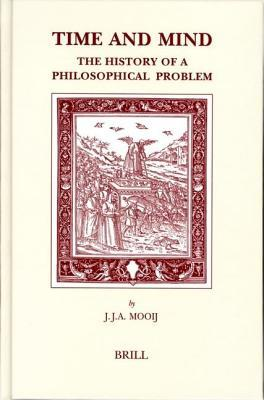 Time and Mind: The History of a Philosophical Problem. Brills Studies in Intellectual History, Volume 129.  by  J.J.A. Mooij