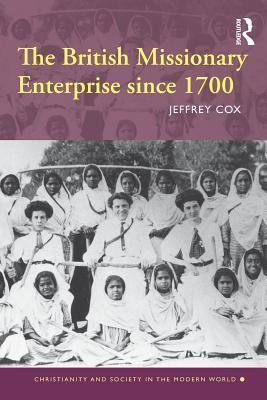 The British Missionary Enterprise Since 1700 Jeffrey Cox