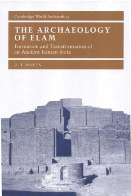 Archaeology of Elam, The: Formation and Transformation of an Ancient Iranian State. Cambridge World Archaeology.  by  D.T. Potts