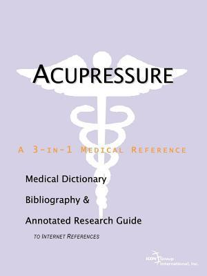 Acupressure: A Medical Dictionary, Bibliography, and Annotated Research Guide to Internet References James N. Parker