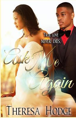 Ask Me Again  by  Theresa Hodge