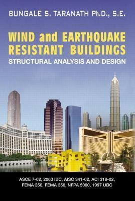 Wind and Earthquake Resistant Buildings: Structural Analysis and Design Bungale S Taranath