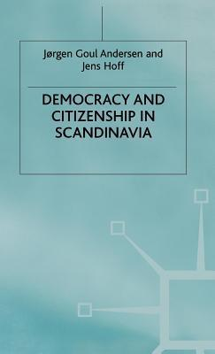 Democracy and Citizenship in Scandinavia Jorgen Goul Anderson