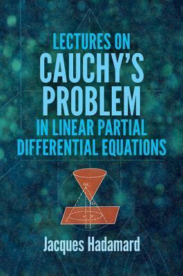 Lectures on Cauchys Problem in Linear Partial Differential Equations  by  Jacques Hadamard