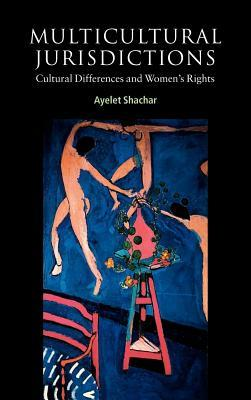 Multicultural Jurisdictions: Cultural Differences and Women S Rights Ayelet Shachar