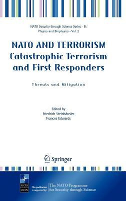NATO and Terrorism Catastrophic Terrorism and First Responders: Threats and Mitigation  by  Frances Edwards
