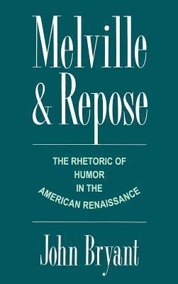Melville and Repose: The Rhetoric of Humor in the American Renaissance  by  John Bryant