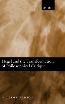 Hegel and the Transformation of Philosophical Critique William F. Bristow