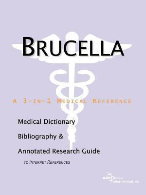 Brucella: A Medical Dictionary, Bibliography, and Annotated Research Guide to Internet References James N. Parker