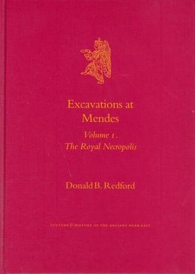 Excavations at Mendes. Volume 1: The Royal Necropolis. Culture and History of the Ancient Near East, Volume 20. D B Redford