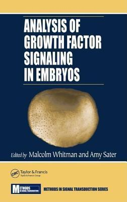 Analysis of Growth Factor Signaling in Embryos. Methods in Signal Transduction Series  by  Malcolm Whitman