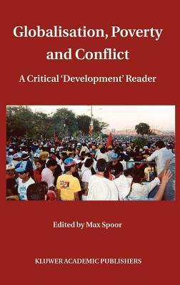 Globalisation, Poverty and Conflict: A Critical Development Reader  by  Max Spoor