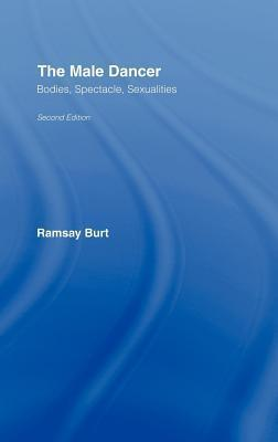 Male Dancer: Bodies, Spectacle, Sexualities  by  Ramsay Burt