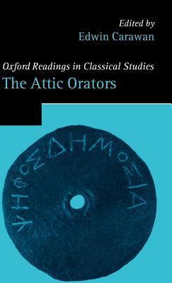 Attic Orators, The. Oxford Readings in Classical Studies. Edwin Carawan