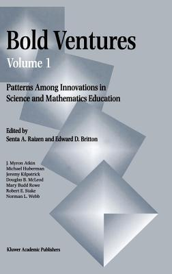 Bold Ventures Volume 1: Patterns Among Innovations in Science and Mathematics Education Senta A. Raizen
