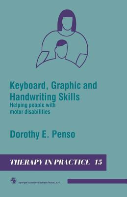 Keyboard, Graphic and Handwriting Skills: Helping People with Motor Disabilities Dorothy E. Penso