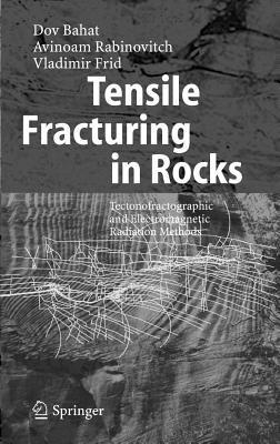 Tensile Fracturing in Rocks: Tectonofractographic and Electromagnetic Radiation Methods Dov Bahat