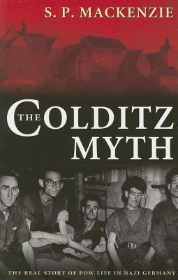Colditz Myth: British and Commonwealth Prisoners of War in Nazi Germany  by  S.P. Mackenzie