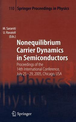 Nonequilibrium Carrier Dynamics in Semiconductors: Proceedings of the 14th International Conference, July 25-29, 2005, Chicago, USA  by  M Saraniti
