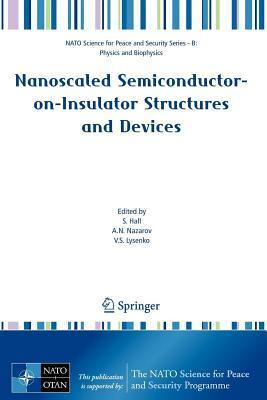 Nanoscaled Semiconductor-On-Insulator Structures and Devices. NATO Science for Peace and Security Series - B: Physics and Biophysics.  by  S. Hall