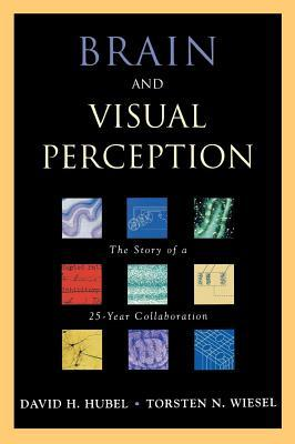 Brain and Visual Perception: The Story of a 25-Year Collaboration David H. Hubel