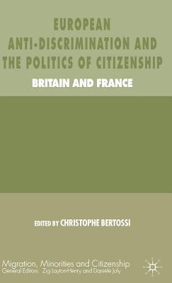 European Anti-Discrimination and the Politics of Citizenship: Britain and France  by  Christophe Bertossi