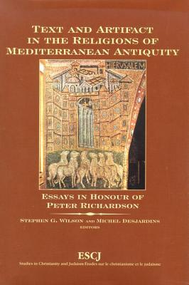 Text and Artifact in the Religions of Mediterranean Antiquity: Essays in Honour of Peter Richardson. Studies in Christianity and Judaism / Etudes Sur Stephen G. Wilson