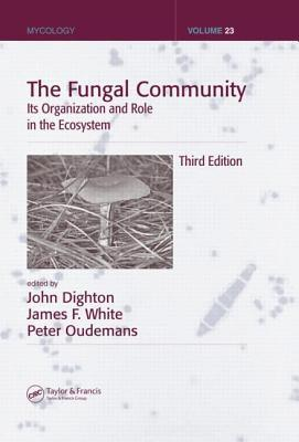 The Fungal Community: Its Organization and Role in the Ecosystem. Mycology Series, Volume 23.  by  John Dighton